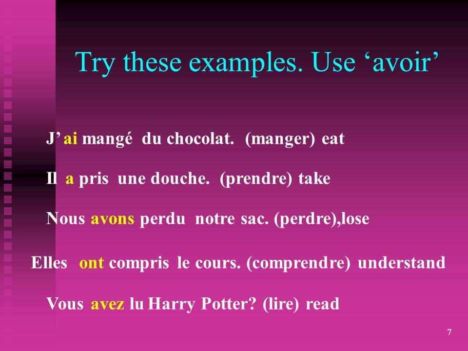 7 Try these examples. Use avoir J du chocolat. (manger) eatai mangé Il une douche.