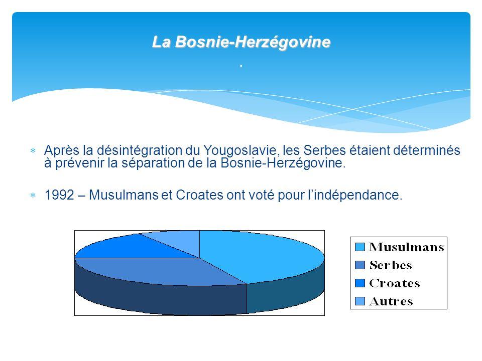 La Bosnie-Herzégovine La Bosnie-Herzégovine. Après la désintégration du Yougoslavie, les Serbes étaient déterminés à prévenir la séparation de la Bosn