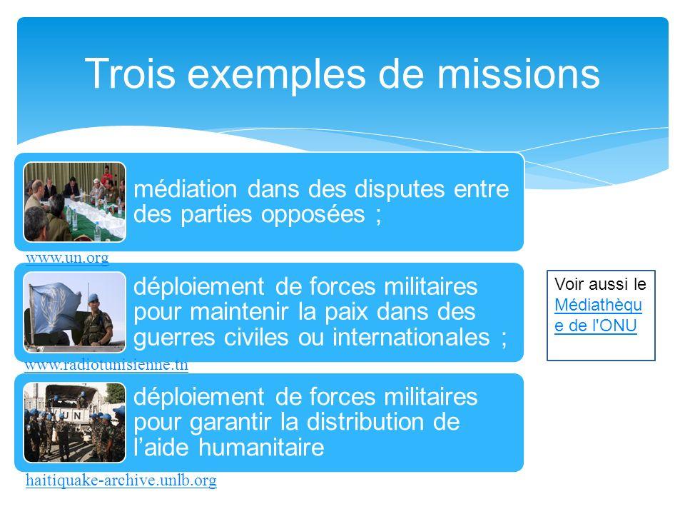 Trois exemples de missions médiation dans des disputes entre des parties opposées ; déploiement de forces militaires pour maintenir la paix dans des g