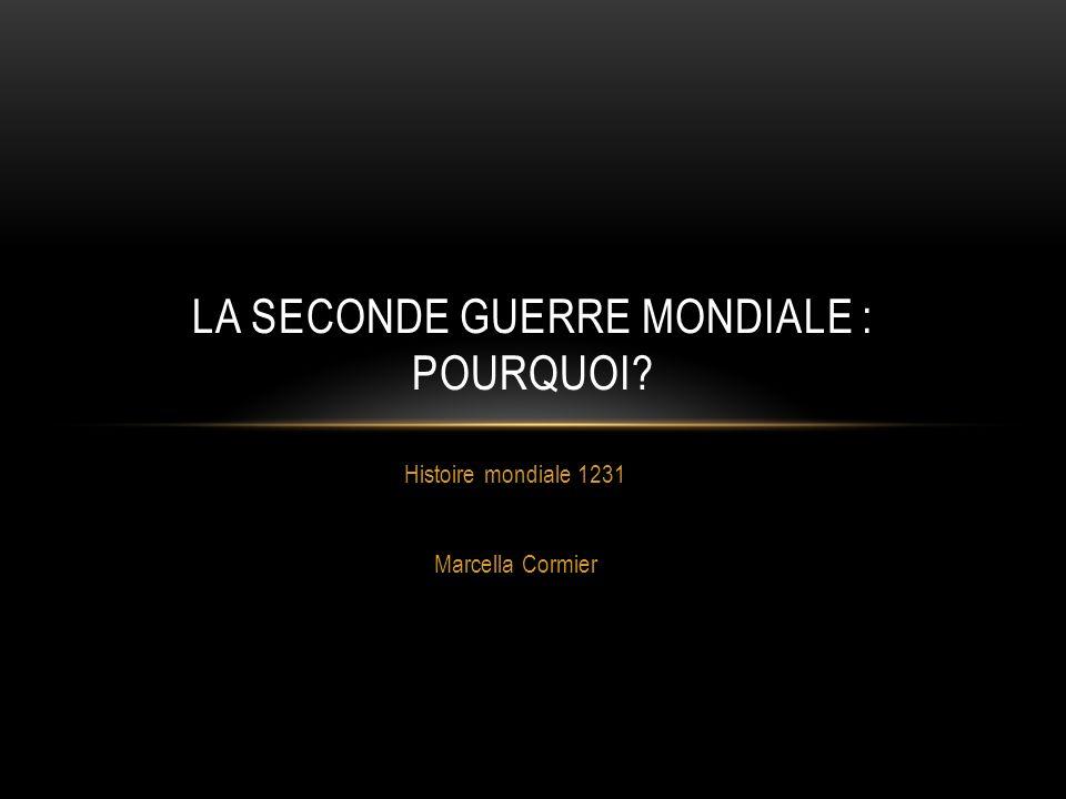 Histoire mondiale 1231 Marcella Cormier LA SECONDE GUERRE MONDIALE : POURQUOI?