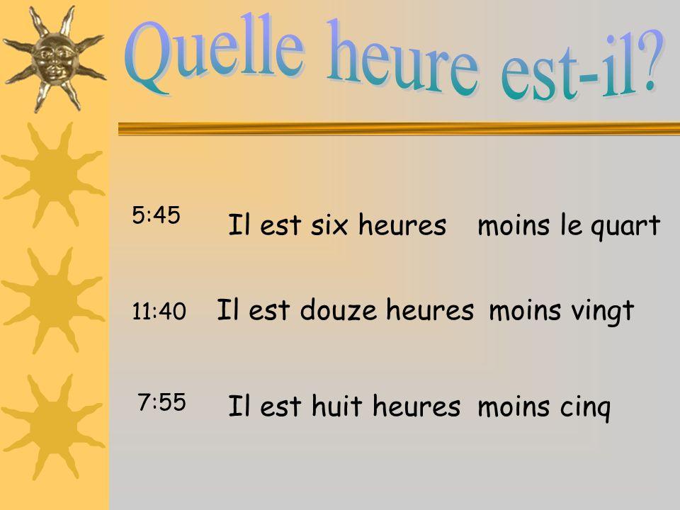 Il est six heures Il est douze heures Il est huit heuresmoins cinq 5:45 11:40 7:55 moins vingt moins le quart