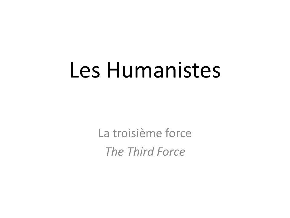 Les Humanistes La troisième force The Third Force