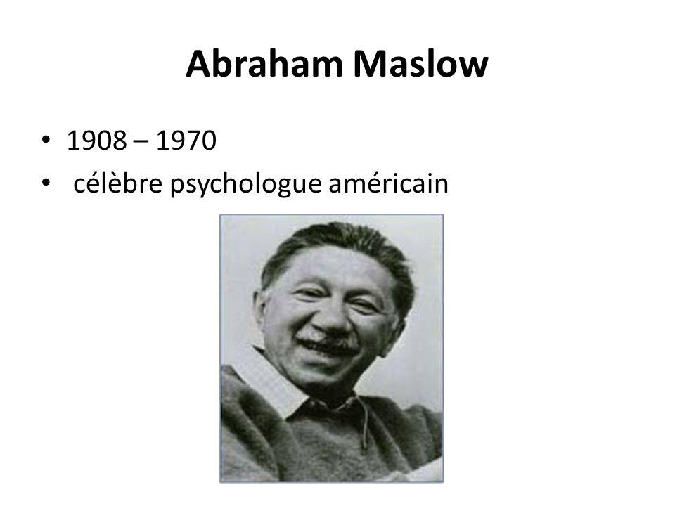 Abraham Maslow 1908 – 1970 célèbre psychologue américain