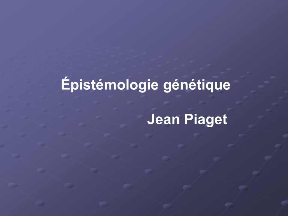 Épistémologie génétique Jean Piaget