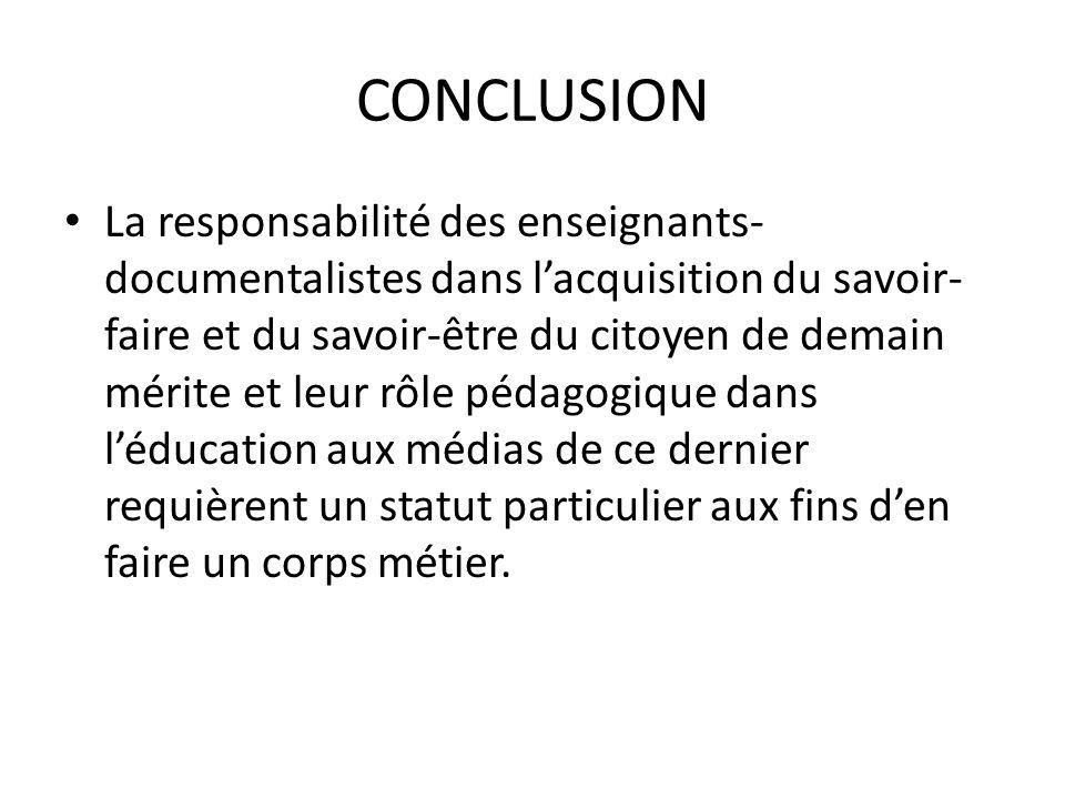 CONCLUSION La responsabilité des enseignants- documentalistes dans lacquisition du savoir- faire et du savoir-être du citoyen de demain mérite et leur