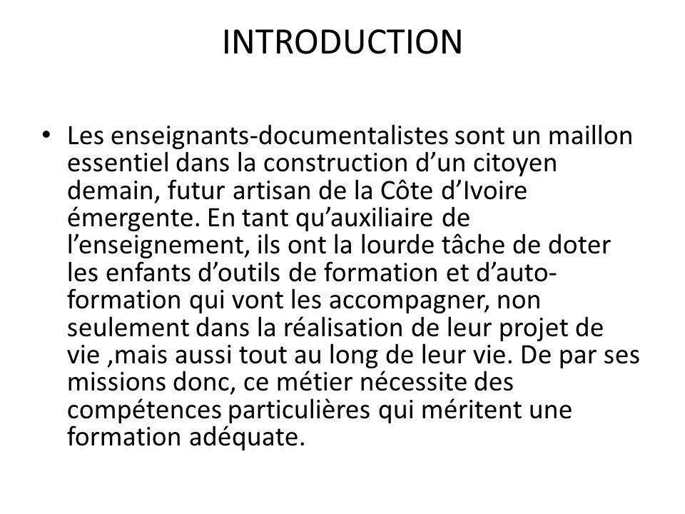 INTRODUCTION Les enseignants-documentalistes sont un maillon essentiel dans la construction dun citoyen demain, futur artisan de la Côte dIvoire émerg