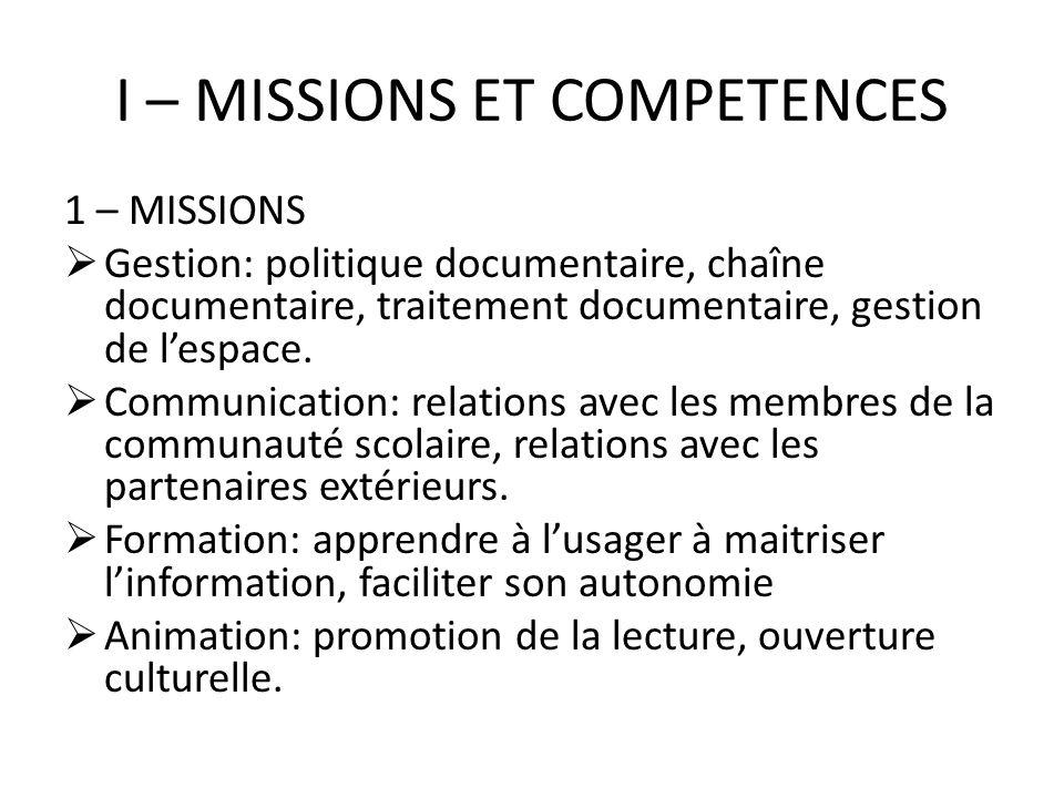 I – MISSIONS ET COMPETENCES 1 – MISSIONS Gestion: politique documentaire, chaîne documentaire, traitement documentaire, gestion de lespace. Communicat