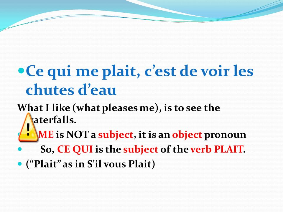 CE QUE Ce que is an OBJECT It is NOT followed by a verb! It is followed by the subject of the verb