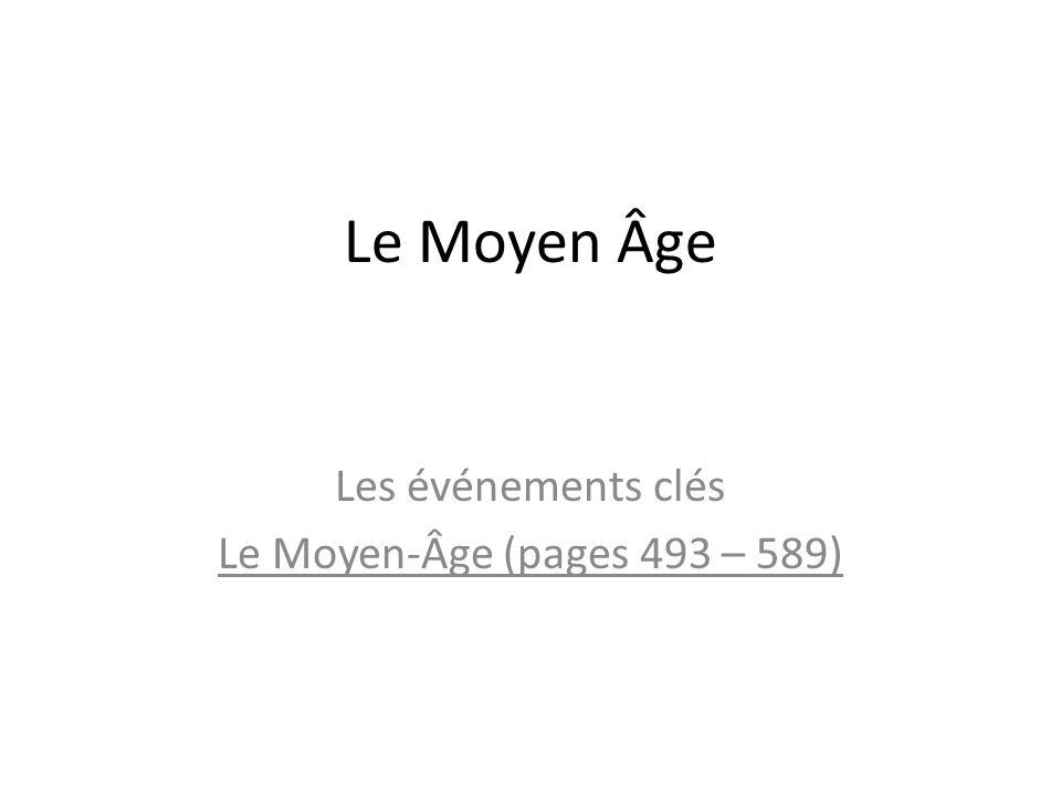 Le Moyen Âge Les événements clés Le Moyen-Âge (pages 493 – 589)