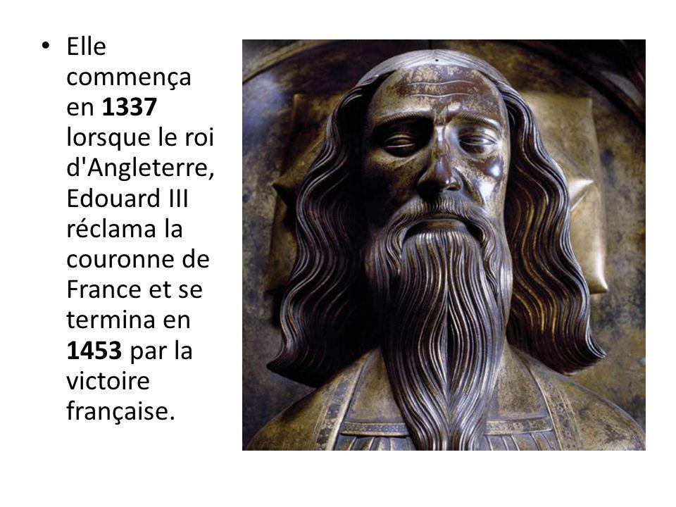 Elle commença en 1337 lorsque le roi d Angleterre, Edouard III réclama la couronne de France et se termina en 1453 par la victoire française.