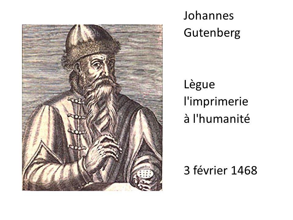 Johannes Gutenberg Lègue l imprimerie à l humanité 3 février 1468