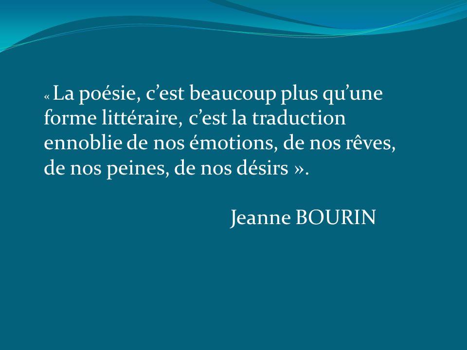 « La poésie, cest beaucoup plus quune forme littéraire, cest la traduction ennoblie de nos émotions, de nos rêves, de nos peines, de nos désirs ». Jea