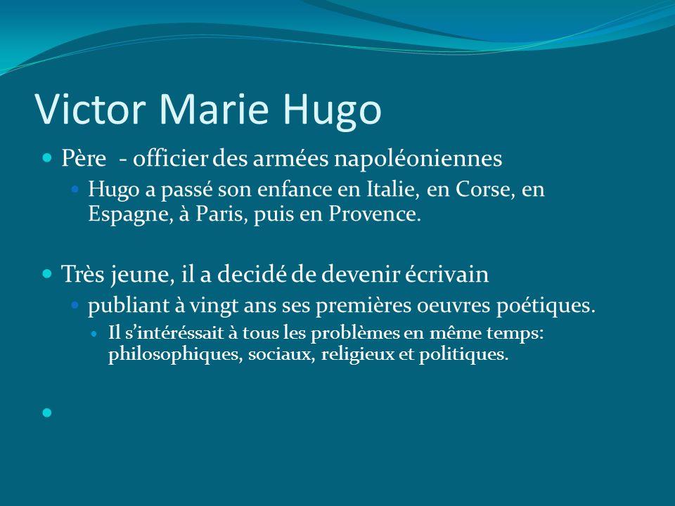 Victor Marie Hugo Père - officier des armées napoléoniennes Hugo a passé son enfance en Italie, en Corse, en Espagne, à Paris, puis en Provence. Très