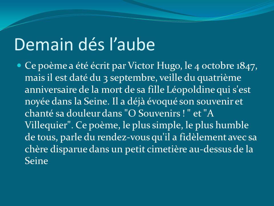 Demain dés laube Ce poème a été écrit par Victor Hugo, le 4 octobre 1847, mais il est daté du 3 septembre, veille du quatrième anniversaire de la mort