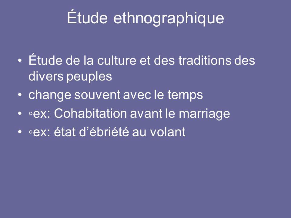 Étude ethnographique Étude de la culture et des traditions des divers peuples change souvent avec le temps ex: Cohabitation avant le marriage ex: état