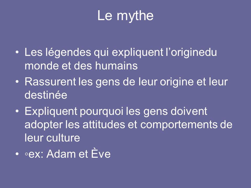 Le mythe Les légendes qui expliquent loriginedu monde et des humains Rassurent les gens de leur origine et leur destinée Expliquent pourquoi les gens