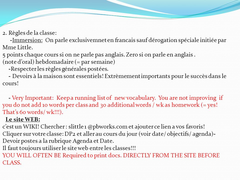 2. Règles de la classe: -Immersion: On parle exclusivemnet en francais sauf dérogation spéciale initiée par Mme Little. 5 points chaque cours si on ne