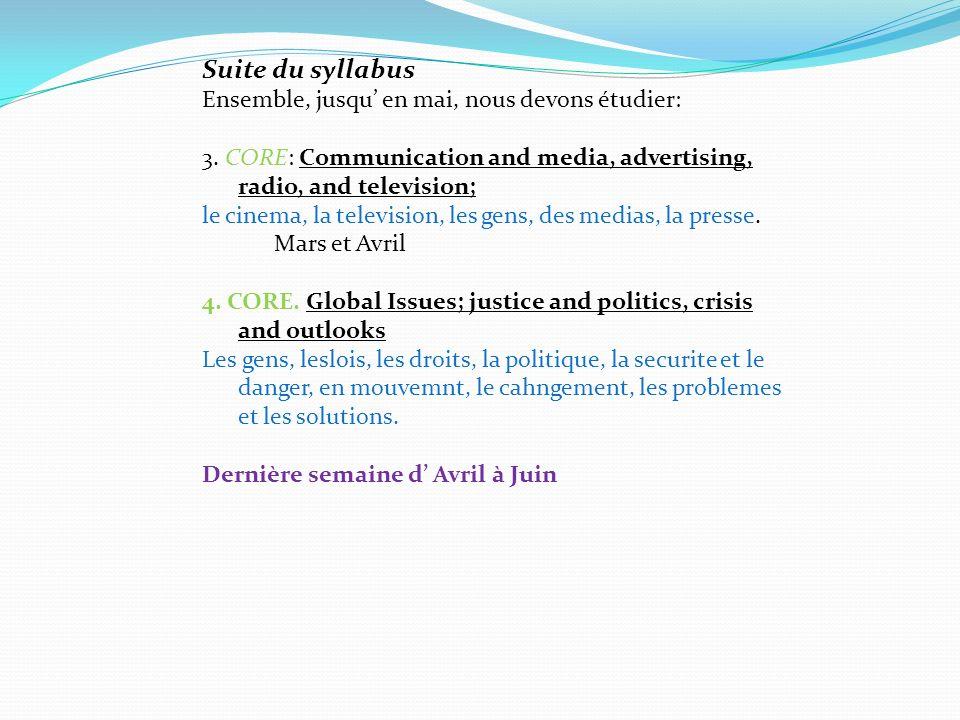 Suite du syllabus Ensemble, jusqu en mai, nous devons étudier: 3. CORE: Communication and media, advertising, radio, and television; le cinema, la tel