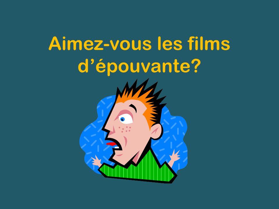 Aimez-vous les films dépouvante?