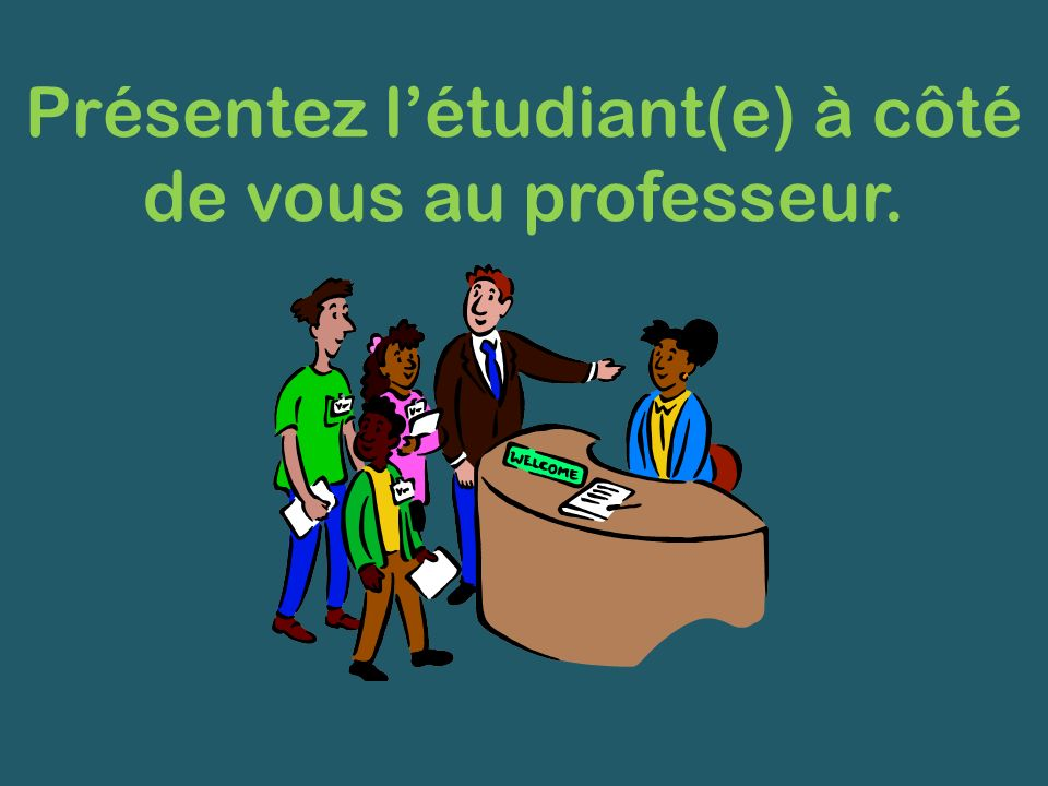 Présentez létudiant(e) à côté de vous au professeur.