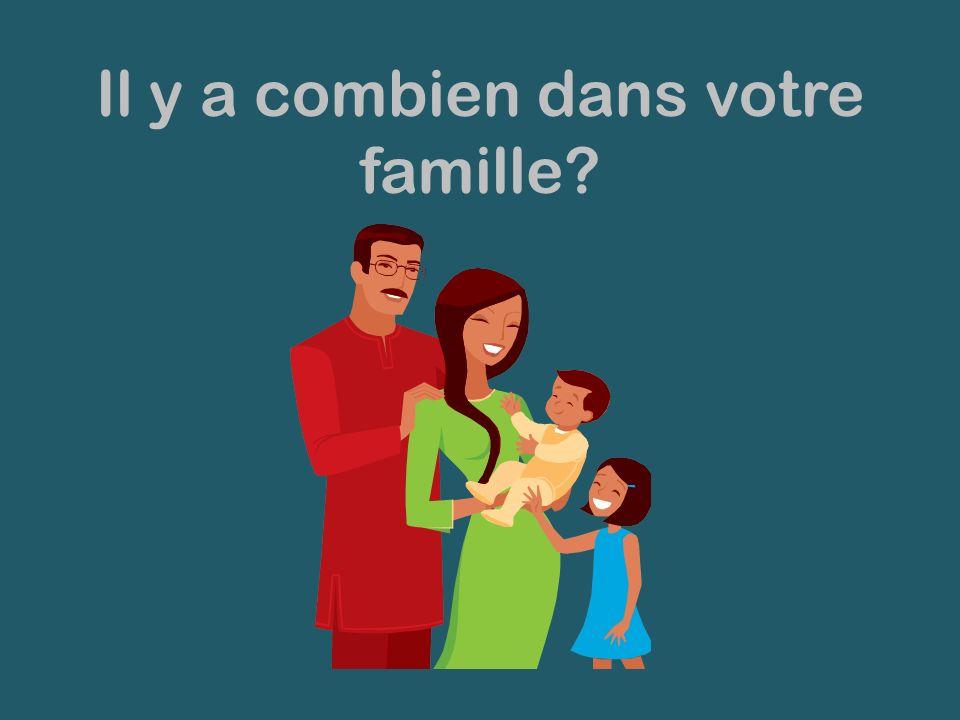 Il y a combien dans votre famille?