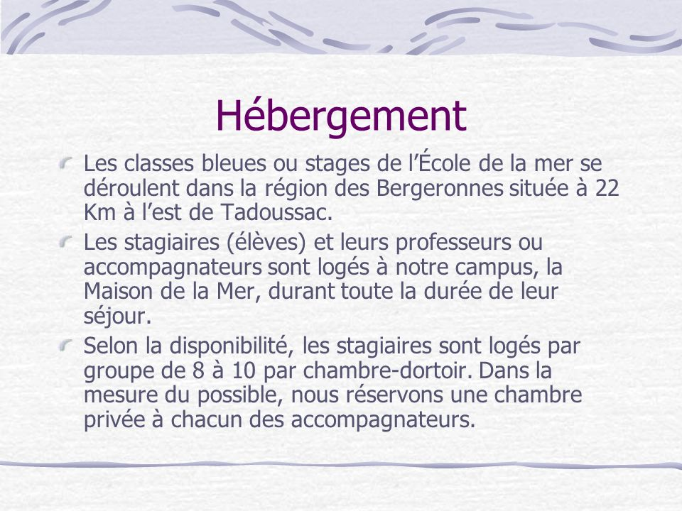 Hébergement Les classes bleues ou stages de lÉcole de la mer se déroulent dans la région des Bergeronnes située à 22 Km à lest de Tadoussac. Les stagi