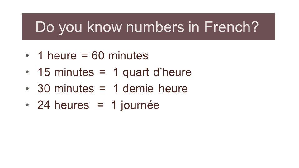 Practice - answer Quelle heure est-il? Il est 23h 05 vingt -trois heures cinq