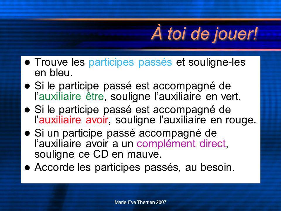Marie-Eve Therrien 2007 À toi de jouer. Trouve les participes passés et souligne-les en bleu.