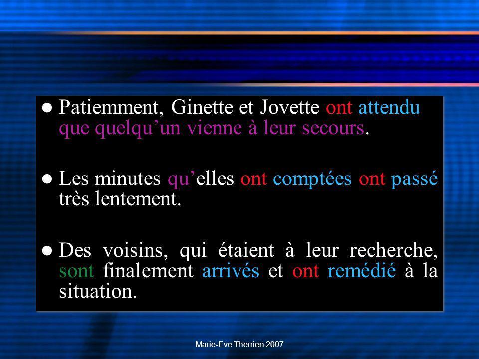 Marie-Eve Therrien 2007 Patiemment, Ginette et Jovette ont attendu que quelquun vienne à leur secours.