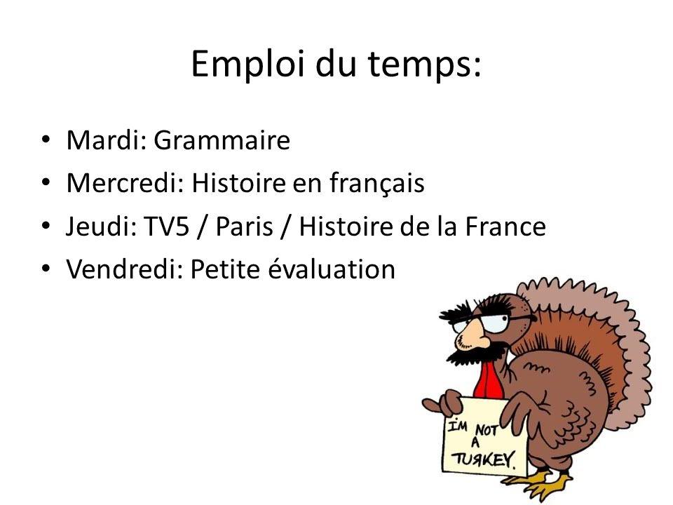Emploi du temps: Mardi: Grammaire Mercredi: Histoire en français Jeudi: TV5 / Paris / Histoire de la France Vendredi: Petite évaluation