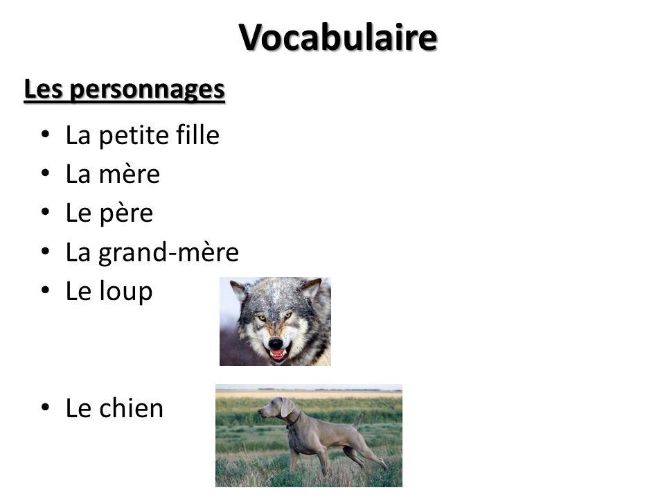 Vocabulaire La petite fille La mère Le père La grand-mère Le loup Le chien Les personnages