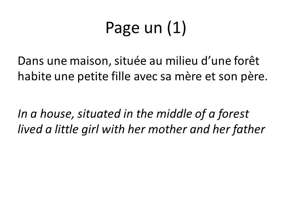 Page un (1) Dans une maison, située au milieu dune forêt habite une petite fille avec sa mère et son père. In a house, situated in the middle of a for