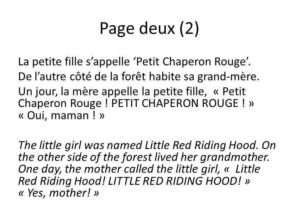 Page deux (2) La petite fille sappelle Petit Chaperon Rouge. De lautre côté de la forêt habite sa grand-mère. Un jour, la mère appelle la petite fille