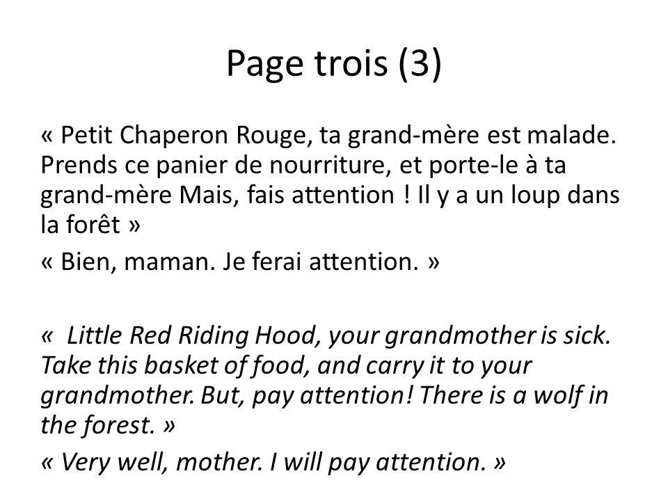Page trois (3) « Petit Chaperon Rouge, ta grand-mère est malade. Prends ce panier de nourriture, et porte-le à ta grand-mère Mais, fais attention ! Il