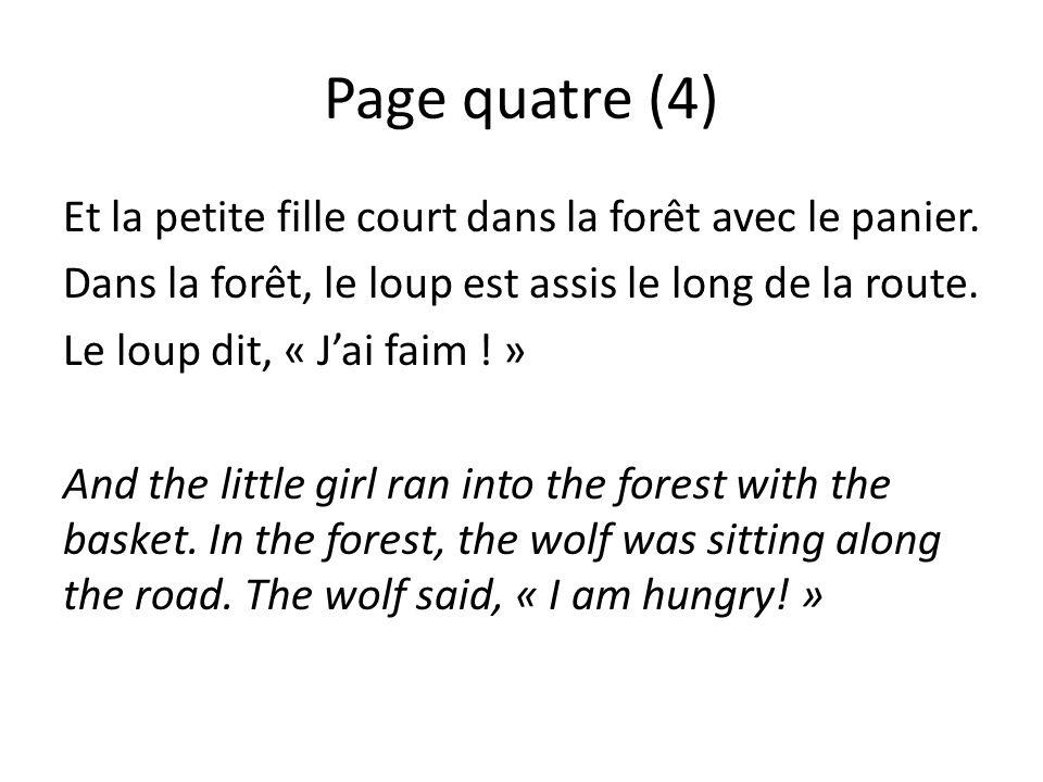 Page quatre (4) Et la petite fille court dans la forêt avec le panier. Dans la forêt, le loup est assis le long de la route. Le loup dit, « Jai faim !