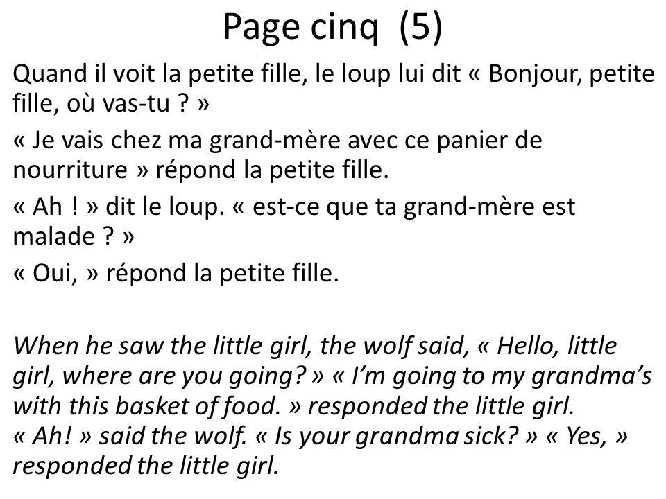 Page cinq (5) Quand il voit la petite fille, le loup lui dit « Bonjour, petite fille, où vas-tu ? » « Je vais chez ma grand-mère avec ce panier de nou
