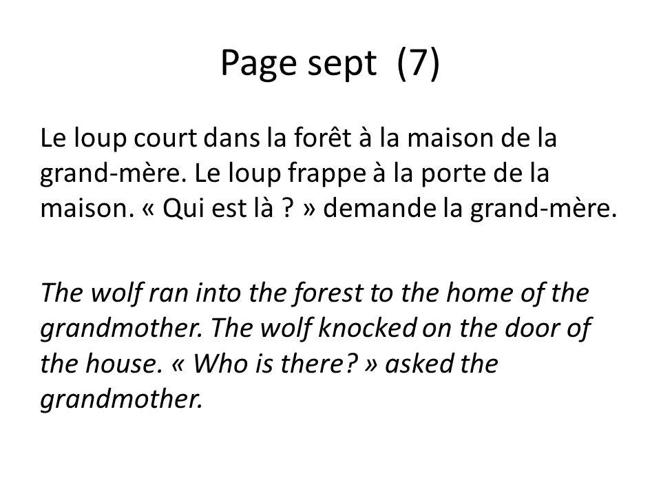Page sept (7) Le loup court dans la forêt à la maison de la grand-mère. Le loup frappe à la porte de la maison. « Qui est là ? » demande la grand-mère