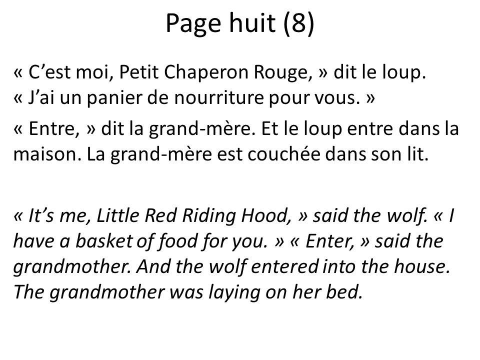 Page huit (8) « Cest moi, Petit Chaperon Rouge, » dit le loup. « Jai un panier de nourriture pour vous. » « Entre, » dit la grand-mère. Et le loup ent