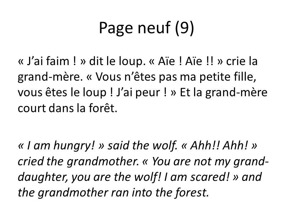 Page neuf (9) « Jai faim ! » dit le loup. « Aïe ! Aïe !! » crie la grand-mère. « Vous nêtes pas ma petite fille, vous êtes le loup ! Jai peur ! » Et l