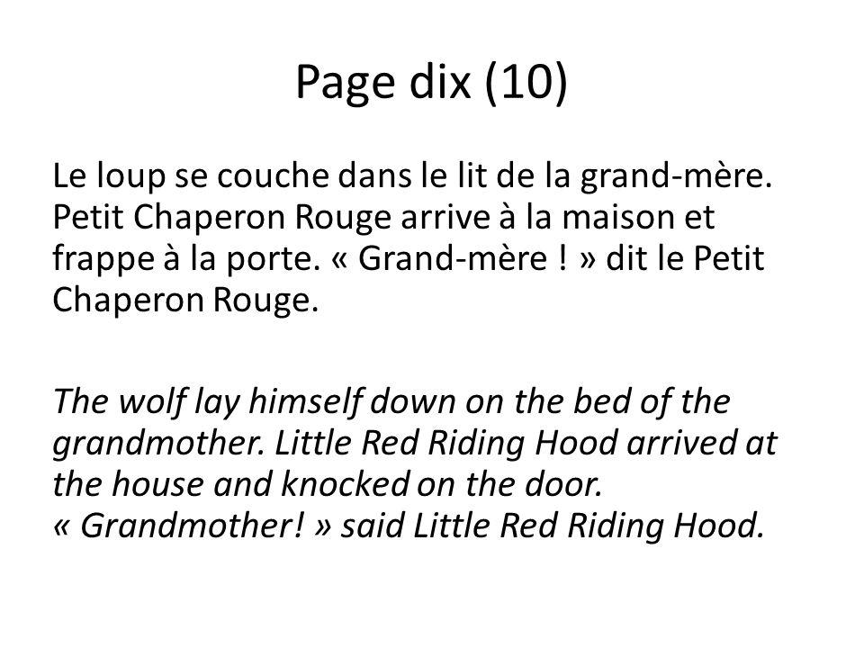 Page dix (10) Le loup se couche dans le lit de la grand-mère. Petit Chaperon Rouge arrive à la maison et frappe à la porte. « Grand-mère ! » dit le Pe