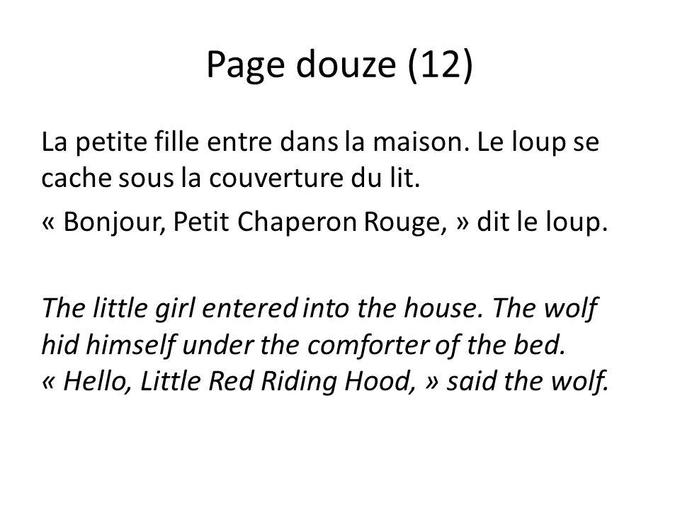 Page douze (12) La petite fille entre dans la maison. Le loup se cache sous la couverture du lit. « Bonjour, Petit Chaperon Rouge, » dit le loup. The