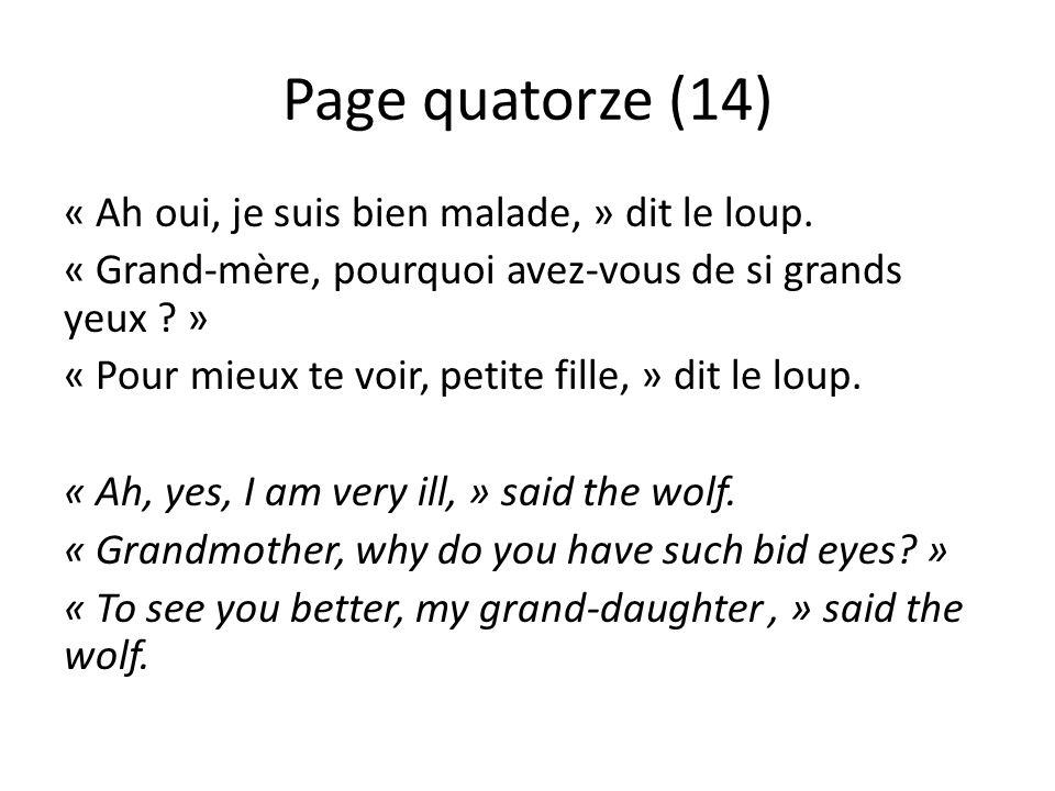 Page quatorze (14) « Ah oui, je suis bien malade, » dit le loup. « Grand-mère, pourquoi avez-vous de si grands yeux ? » « Pour mieux te voir, petite f