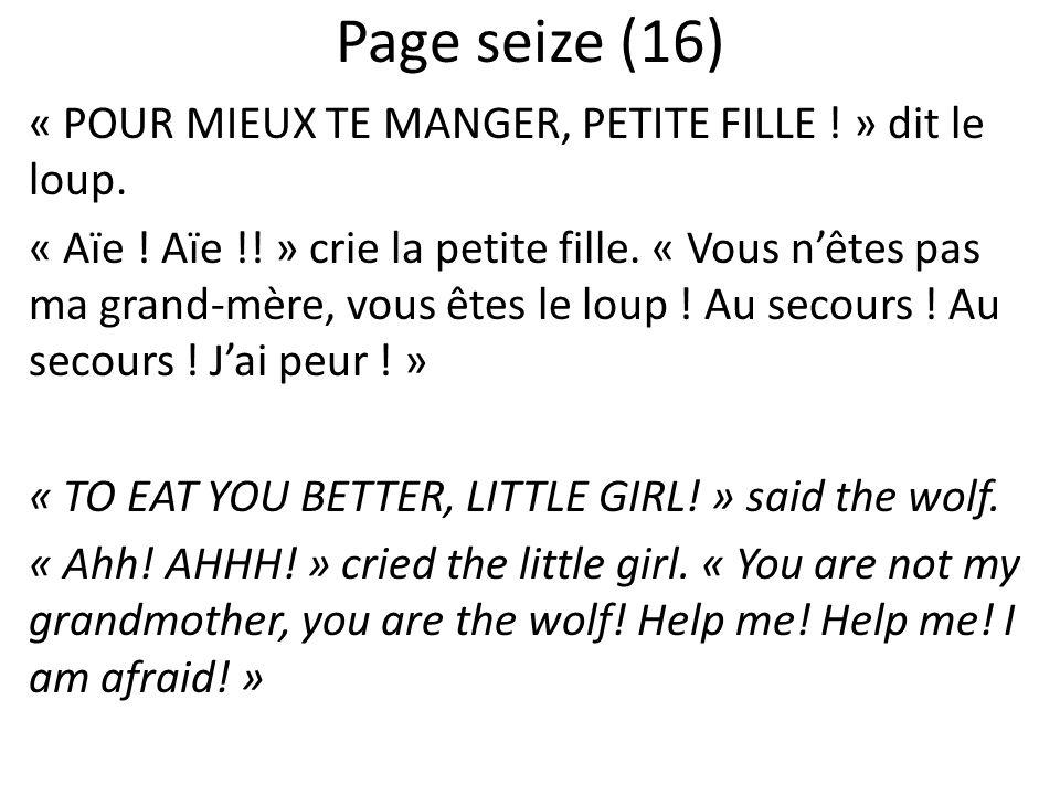 Page seize (16) « POUR MIEUX TE MANGER, PETITE FILLE ! » dit le loup. « Aïe ! Aïe !! » crie la petite fille. « Vous nêtes pas ma grand-mère, vous êtes