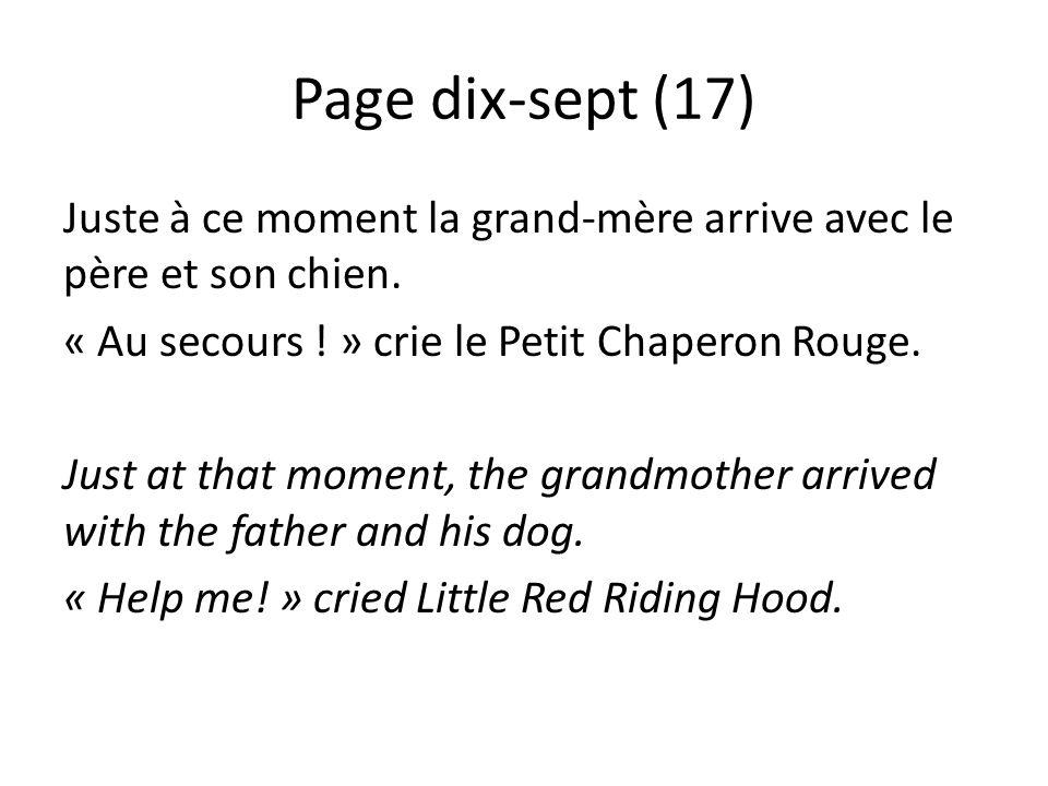 Page dix-sept (17) Juste à ce moment la grand-mère arrive avec le père et son chien. « Au secours ! » crie le Petit Chaperon Rouge. Just at that momen