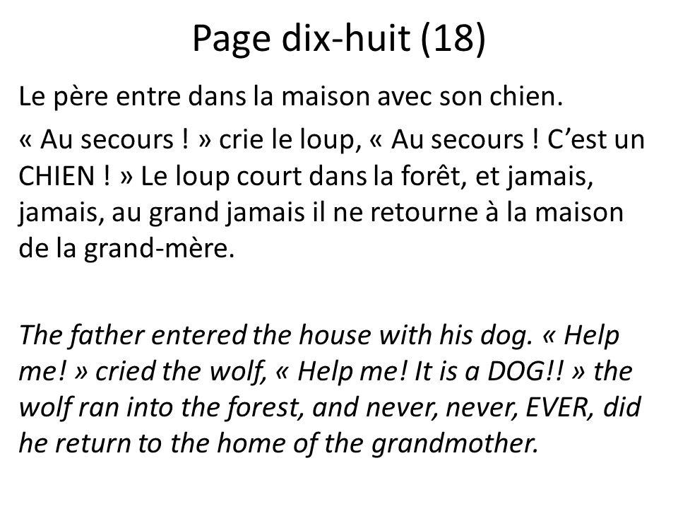 Page dix-huit (18) Le père entre dans la maison avec son chien. « Au secours ! » crie le loup, « Au secours ! Cest un CHIEN ! » Le loup court dans la