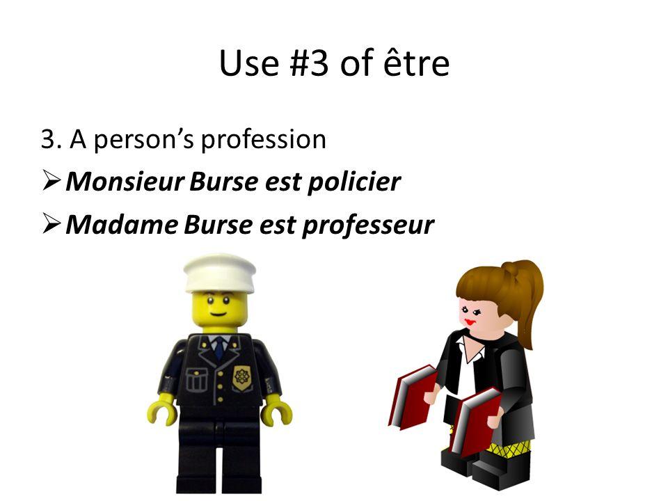 Use #3 of être 3. A persons profession Monsieur Burse est policier Madame Burse est professeur