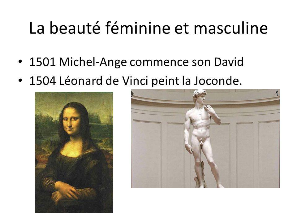 La beauté féminine et masculine 1501 Michel-Ange commence son David 1504 Léonard de Vinci peint la Joconde.