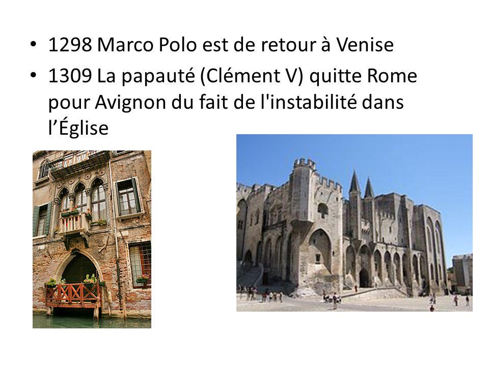 1298 Marco Polo est de retour à Venise 1309 La papauté (Clément V) quitte Rome pour Avignon du fait de l'instabilité dans lÉglise