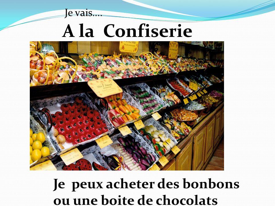 A la Confiserie Je vais…. Je peux acheter des bonbons ou une boite de chocolats