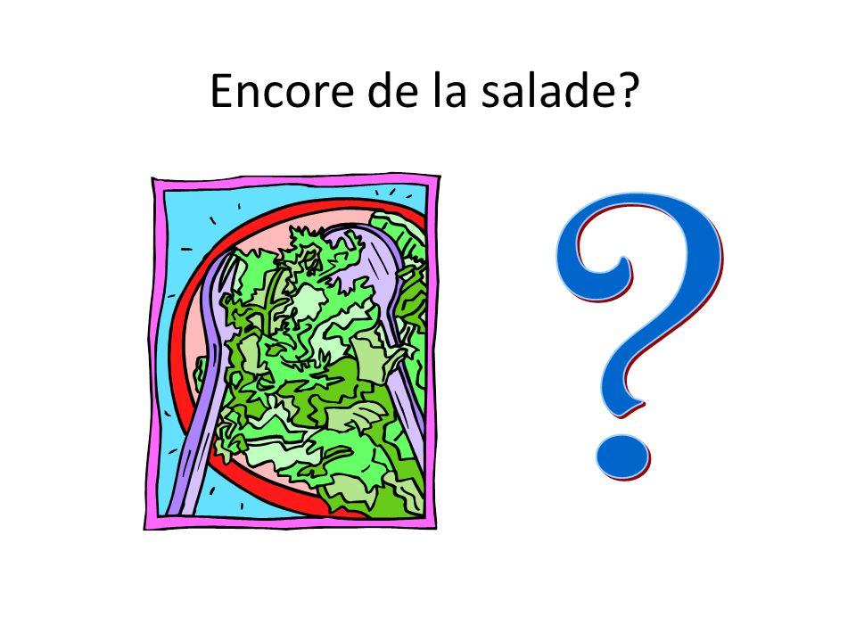 Tu veux de la salade?